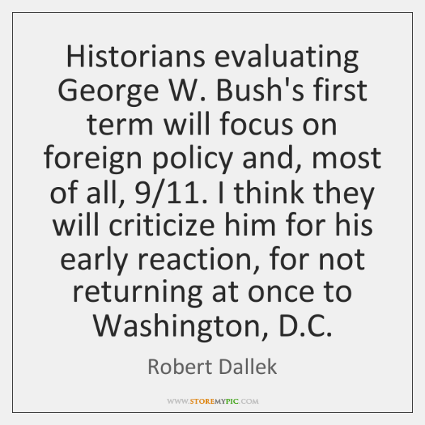 Historians evaluating George W. Bush's first term will focus on foreign policy ...