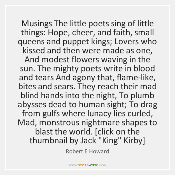 Musings The little poets sing of little things: Hope, cheer, and faith, ...