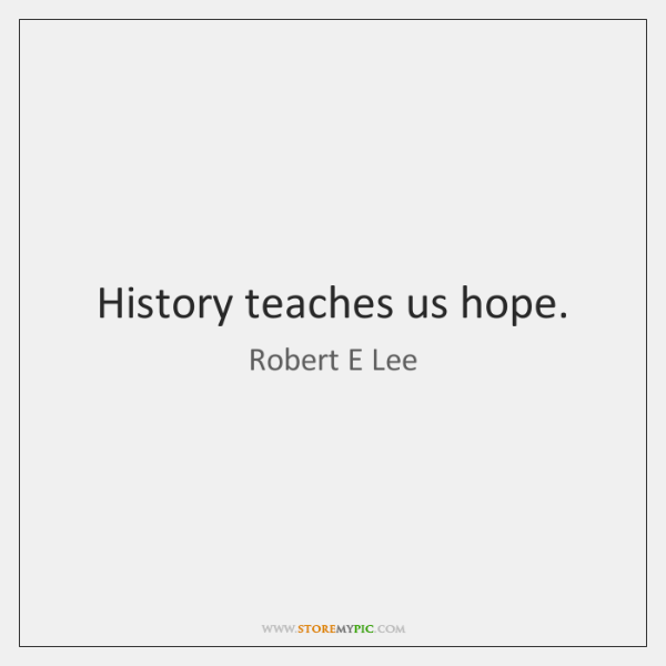 History teaches us hope.