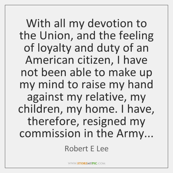 With all my devotion to the Union, and the feeling of loyalty ...