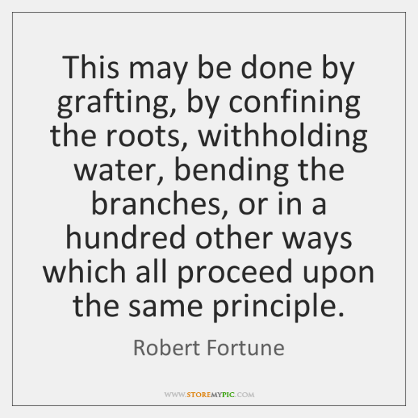 This may be done by grafting, by confining the roots, withholding water, ...