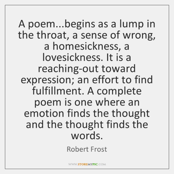 A poem...begins as a lump in the throat, a sense of ...