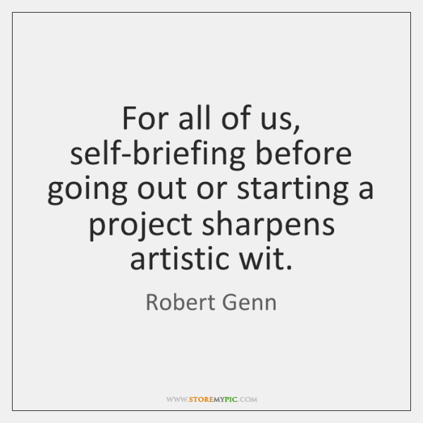For all of us, self-briefing before going out or starting a project ...