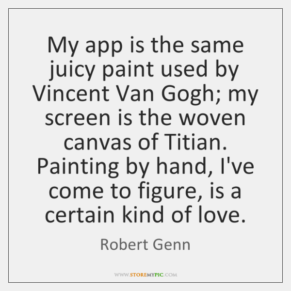 My app is the same juicy paint used by Vincent Van Gogh; ...
