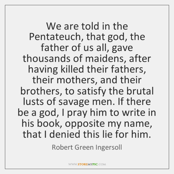 We are told in the Pentateuch, that god, the father of us ...