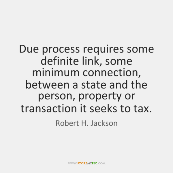 Due process requires some definite link, some minimum connection, between a state ...