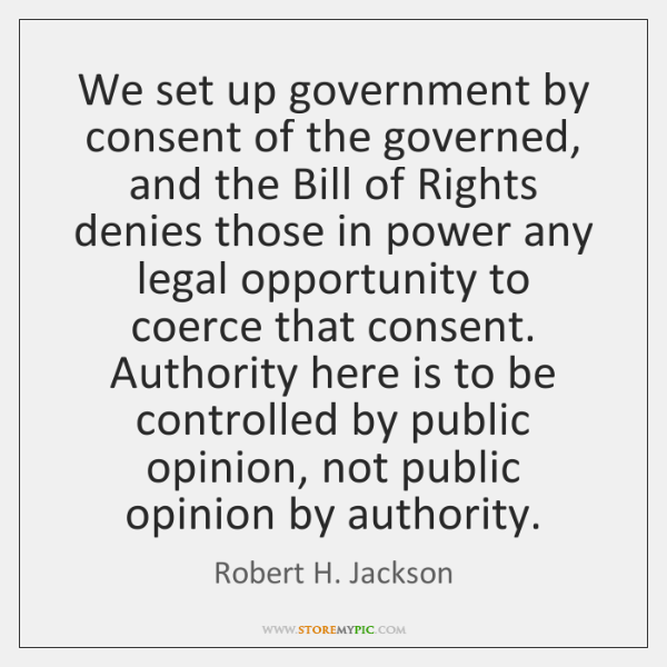 We set up government by consent of the governed, and the Bill ...