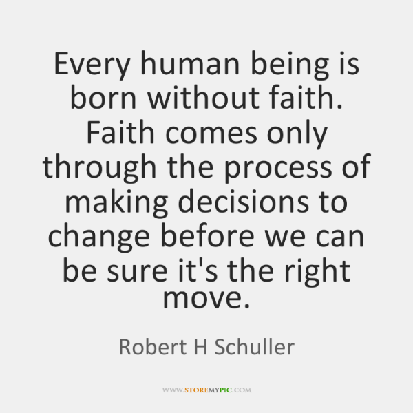 Every human being is born without faith. Faith comes only through the ...
