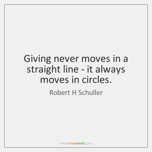 Giving never moves in a straight line - it always moves in ...