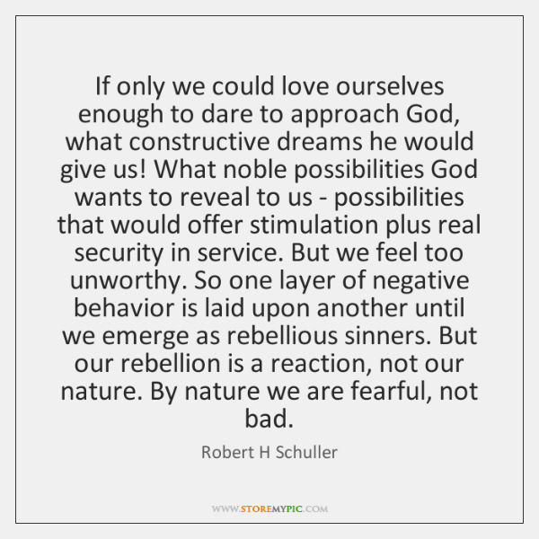 If only we could love ourselves enough to dare to approach God, ...