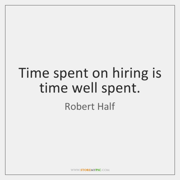 Time spent on hiring is time well spent.