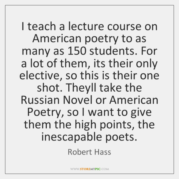 I teach a lecture course on American poetry to as many as 150 ...