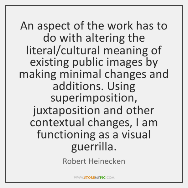 An aspect of the work has to do with altering the literal/...