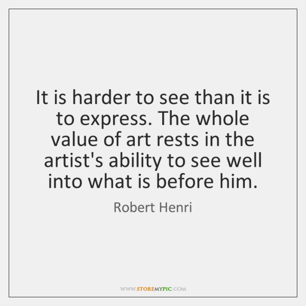 It is harder to see than it is to express. The whole ...