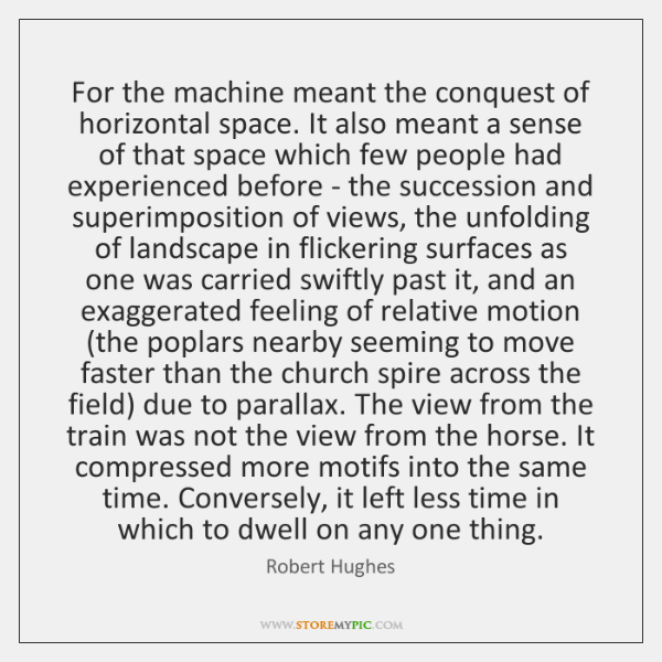 For the machine meant the conquest of horizontal space. It also meant ...