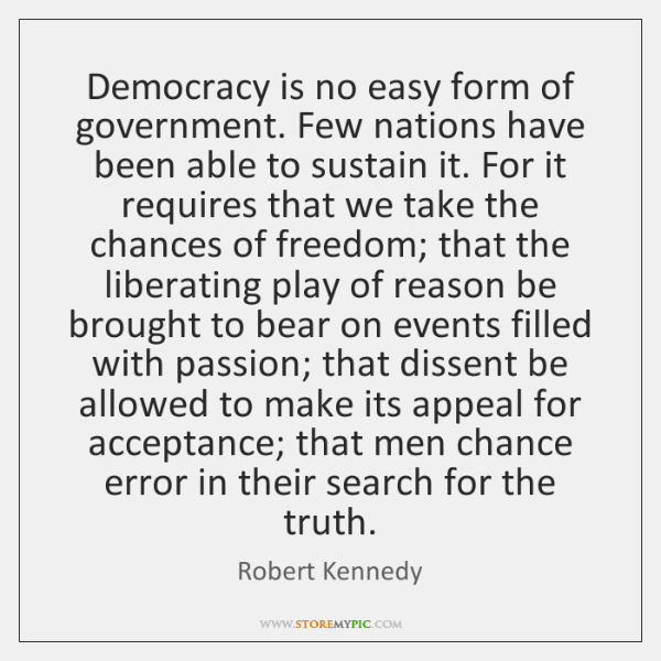 Democracy is no easy form of government. Few nations have been able ...