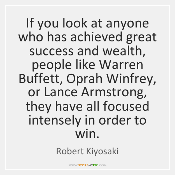 If you look at anyone who has achieved great success and wealth, ...