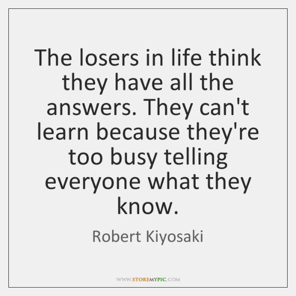 The Losers In Life Think They Have All The Answers They Cant