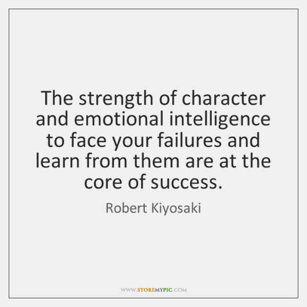 The strength of character and emotional intelligence to face your failures and ...