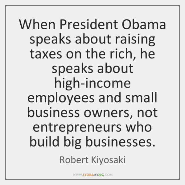 When President Obama speaks about raising taxes on the rich, he speaks ...