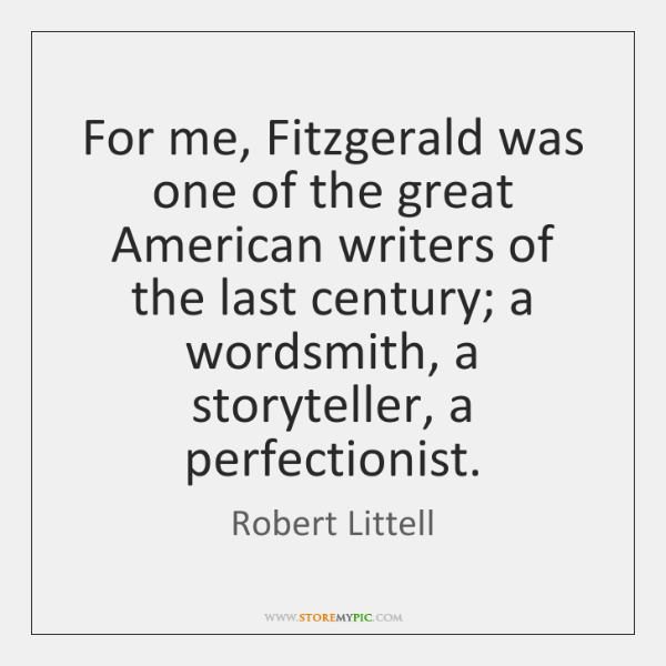 For me, Fitzgerald was one of the great American writers of the ...