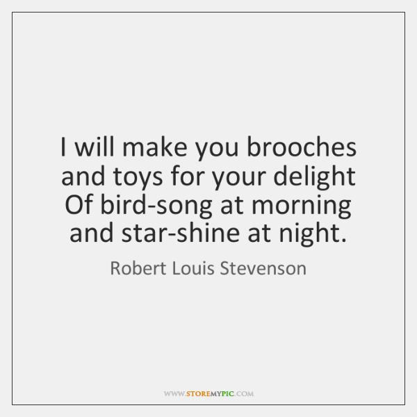 I will make you brooches and toys for your delight   Of bird-song ...