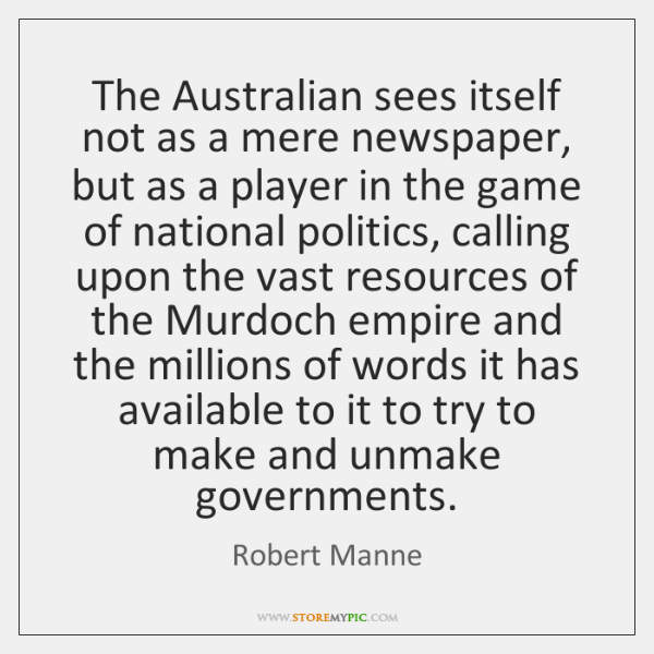 The Australian sees itself not as a mere newspaper, but as a ...