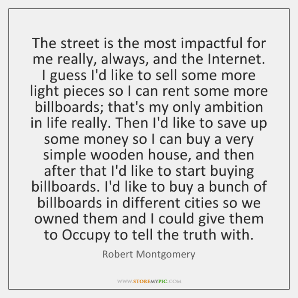 The street is the most impactful for me really, always, and the ...