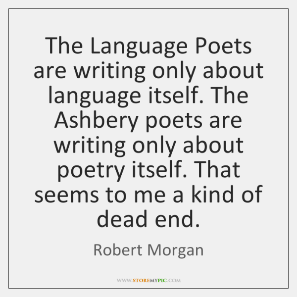 The Language Poets are writing only about language itself. The Ashbery poets ...