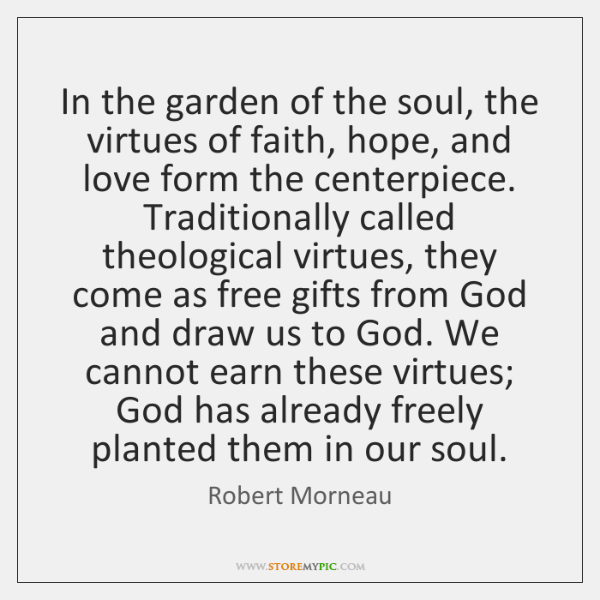 In the garden of the soul, the virtues of faith, hope, and ...
