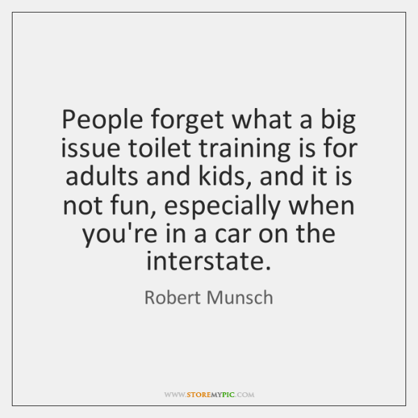 People forget what a big issue toilet training is for adults and ...