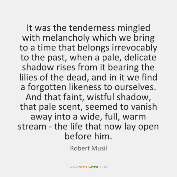 It was the tenderness mingled with melancholy which we bring to a ...