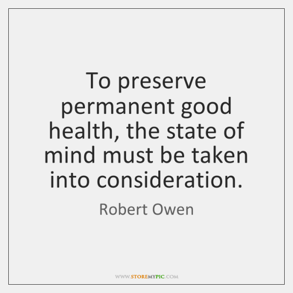 To preserve permanent good health, the state of mind must be taken ...