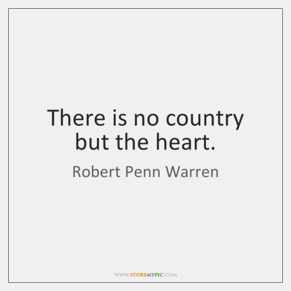 There is no country but the heart.