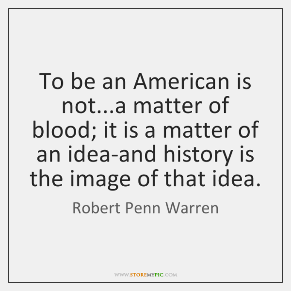 To be an American is not...a matter of blood; it is ...