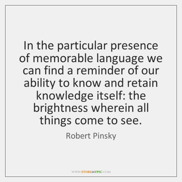 In the particular presence of memorable language we can find a reminder ...