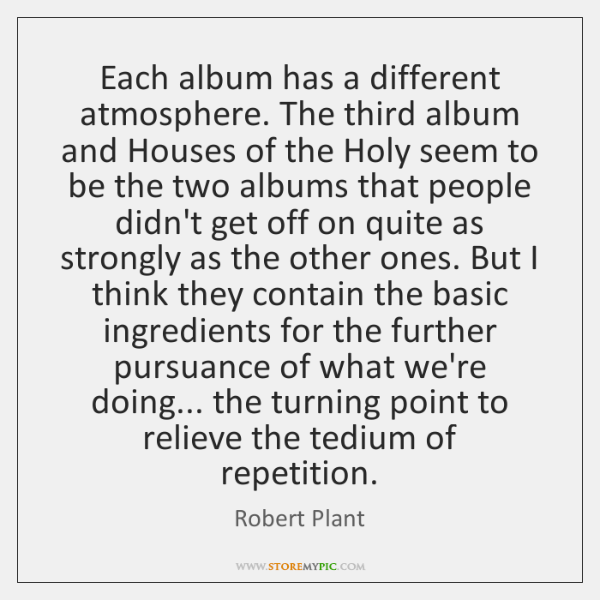 Each album has a different atmosphere. The third album and Houses of ...