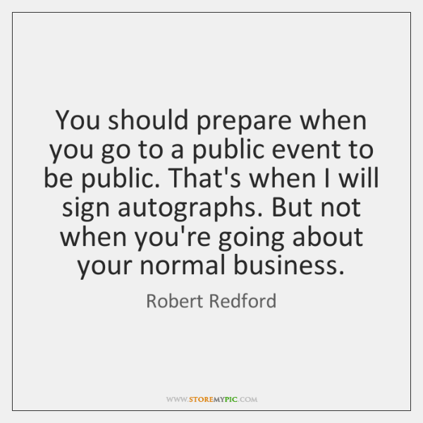 You should prepare when you go to a public event to be ...