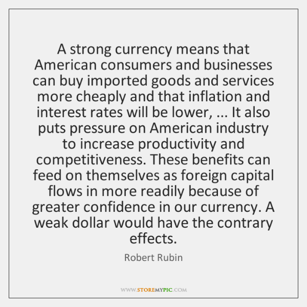A strong currency means that American consumers and businesses can buy imported ...