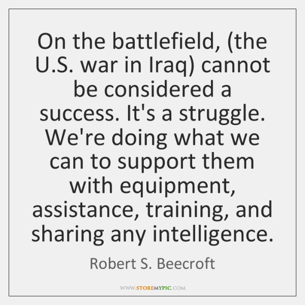 On the battlefield, (the U.S. war in Iraq) cannot be considered ...