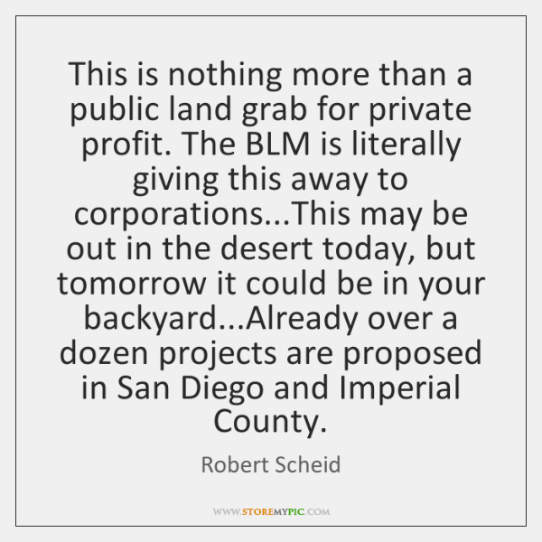 This is nothing more than a public land grab for private profit. ...