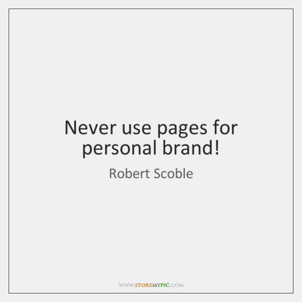 Never use pages for personal brand!