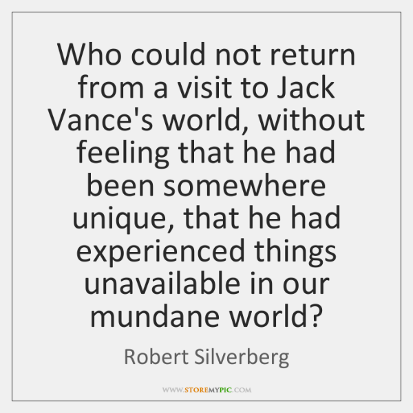 Who could not return from a visit to Jack Vance's world, without ...