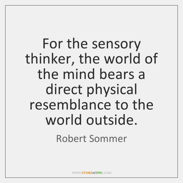 For the sensory thinker, the world of the mind bears a direct ...