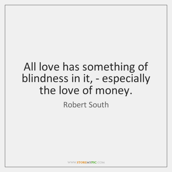 All love has something of blindness in it, - especially the love ...