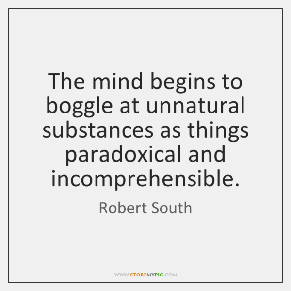 The mind begins to boggle at unnatural substances as things paradoxical and ...