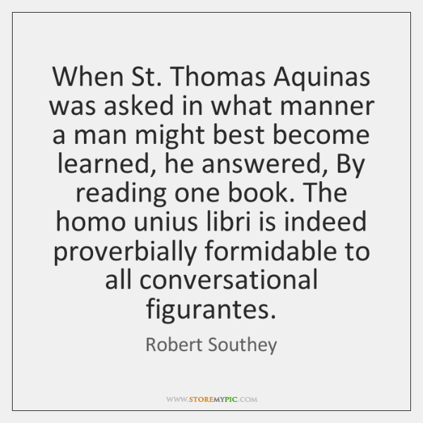 When St. Thomas Aquinas was asked in what manner a man might ...