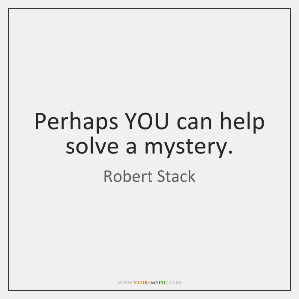 Perhaps YOU can help solve a mystery.