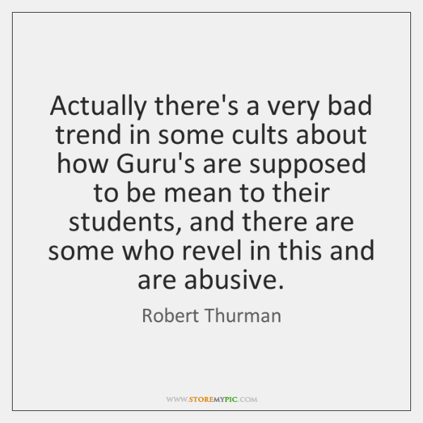 Actually there's a very bad trend in some cults about how Guru's ...