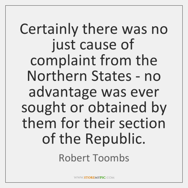 Certainly there was no just cause of complaint from the Northern States ...